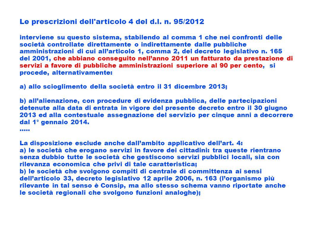 Le prescrizioni dell'articolo 4 del d.l. n. 95/2012 interviene su questo sistema, stabilendo al comma 1 che nei confronti delle società controllate di