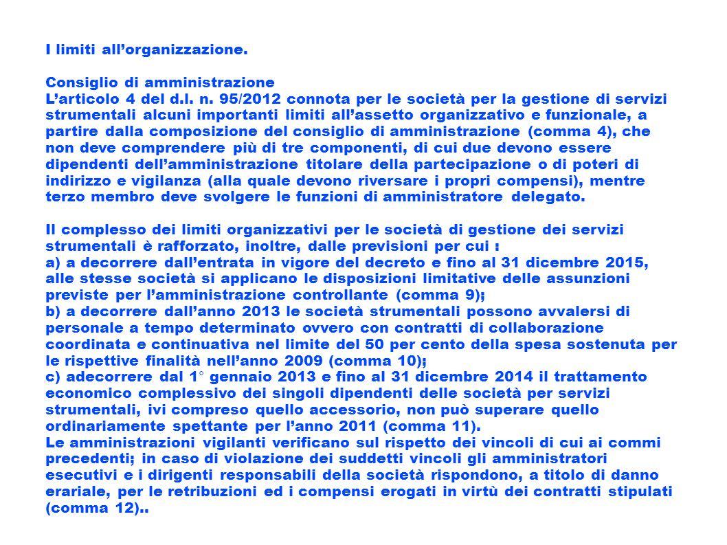 I limiti allorganizzazione. Consiglio di amministrazione Larticolo 4 del d.l. n. 95/2012 connota per le società per la gestione di servizi strumentali