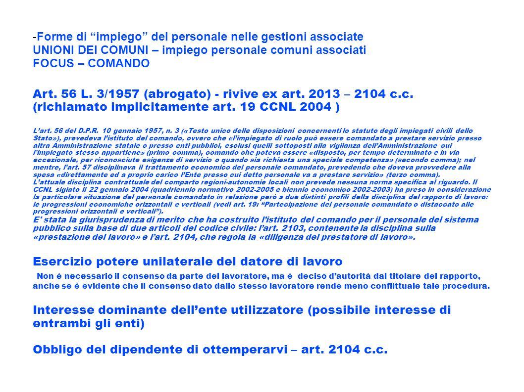 - Forme di impiego del personale nelle gestioni associate UNIONI DEI COMUNI – impiego personale comuni associati FOCUS – COMANDO Art. 56 L. 3/1957 (ab