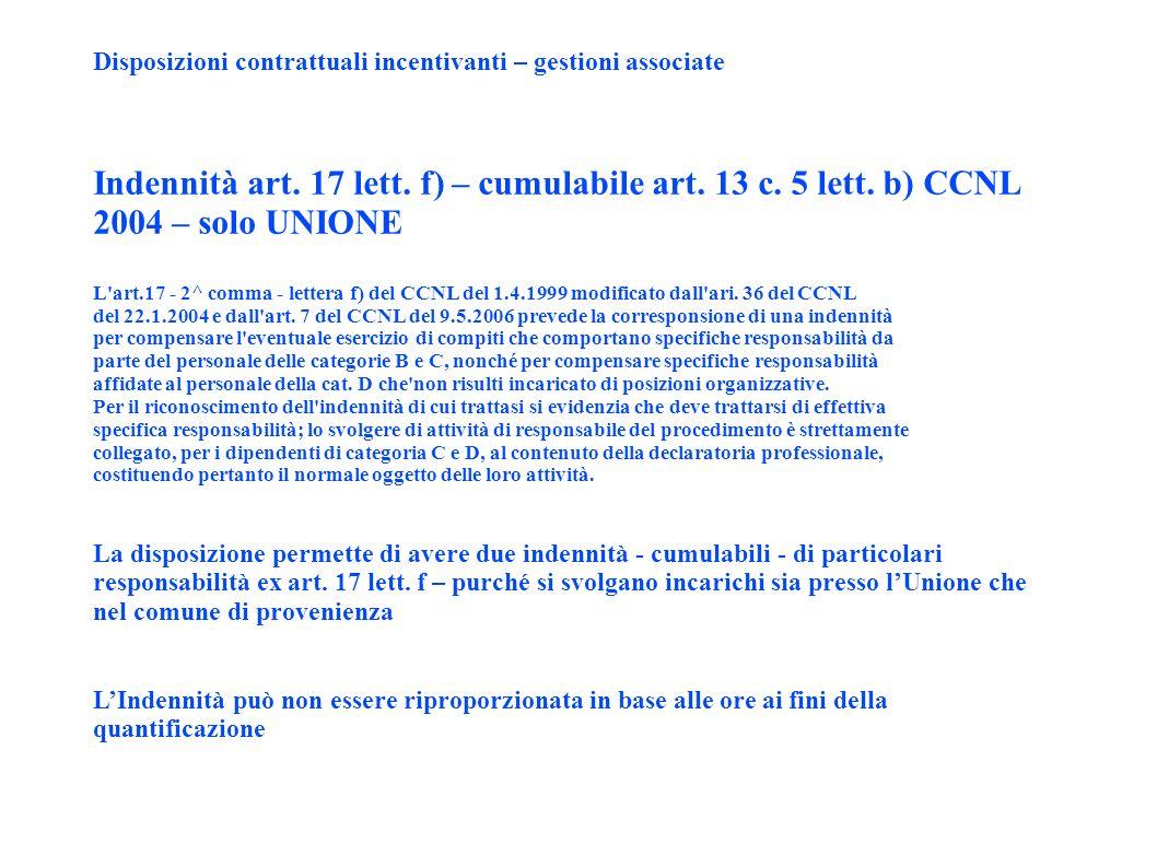 Disposizioni contrattuali incentivanti – gestioni associate Indennità art. 17 lett. f) – cumulabile art. 13 c. 5 lett. b) CCNL 2004 – solo UNIONE L'ar