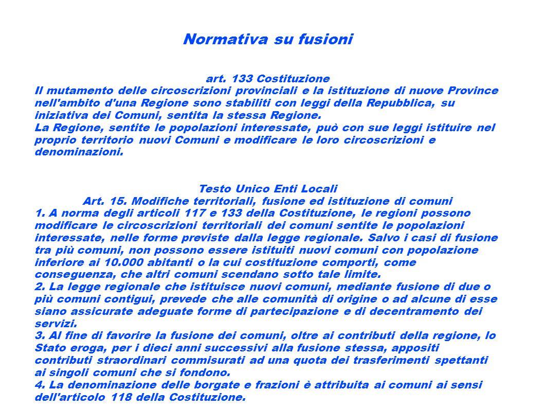 Normativa su fusioni art. 133 Costituzione Il mutamento delle circoscrizioni provinciali e la istituzione di nuove Province nell'ambito d'una Regione