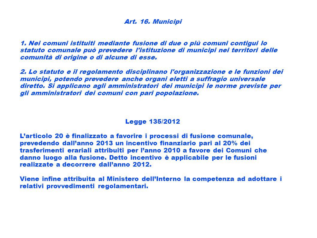 Art. 16. Municipi 1. Nei comuni istituiti mediante fusione di due o più comuni contigui lo statuto comunale può prevedere l'istituzione di municipi ne