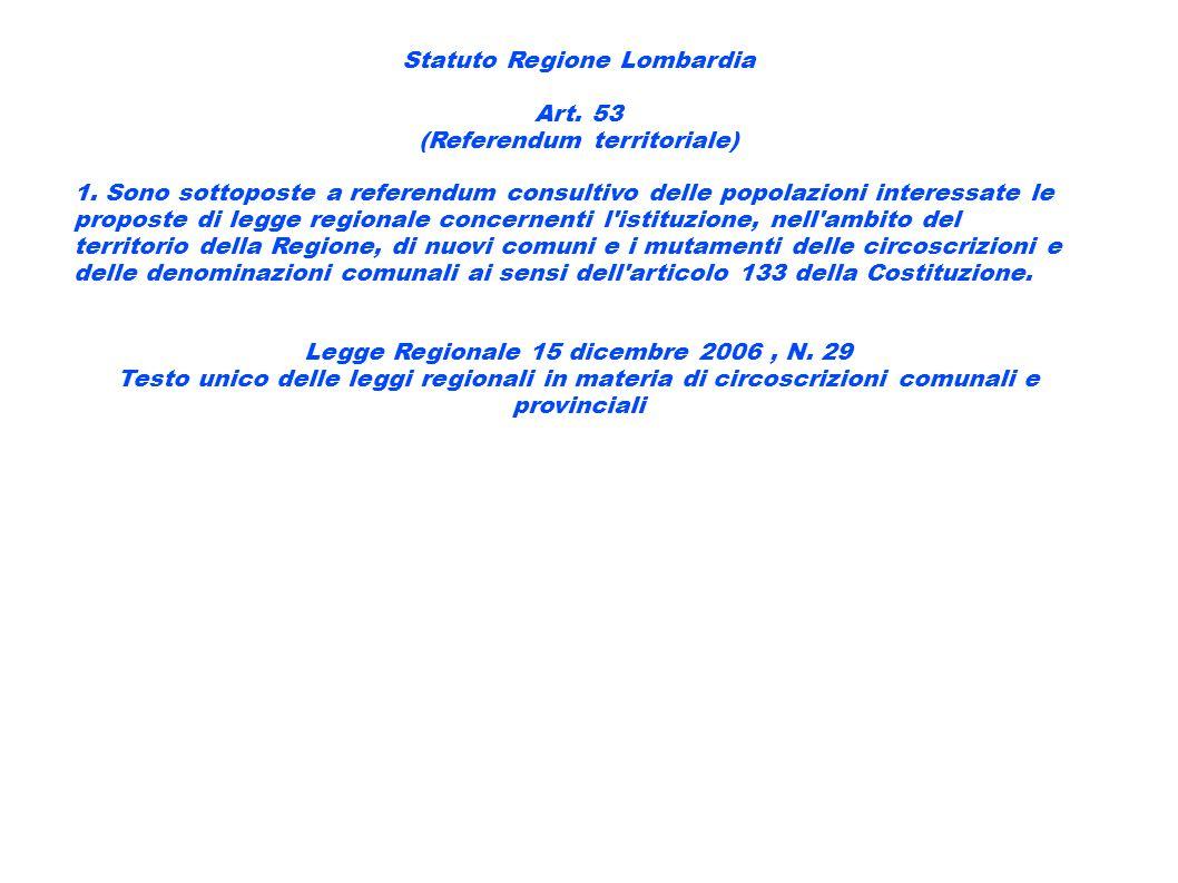 Statuto Regione Lombardia Art. 53 (Referendum territoriale) 1. Sono sottoposte a referendum consultivo delle popolazioni interessate le proposte di le