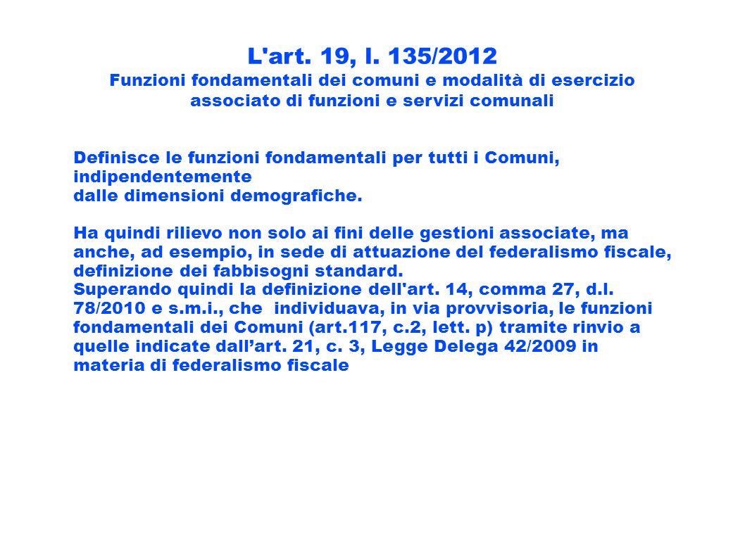 L'art. 19, l. 135/2012 Funzioni fondamentali dei comuni e modalità di esercizio associato di funzioni e servizi comunali Definisce le funzioni fondame