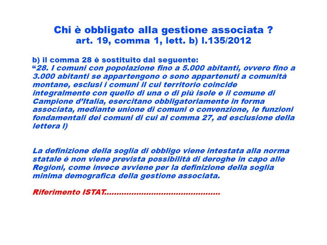 Chi è obbligato alla gestione associata ? art. 19, comma 1, lett. b) l.135/2012 b) il comma 28 è sostituito dal seguente:28. I comuni con popolazione