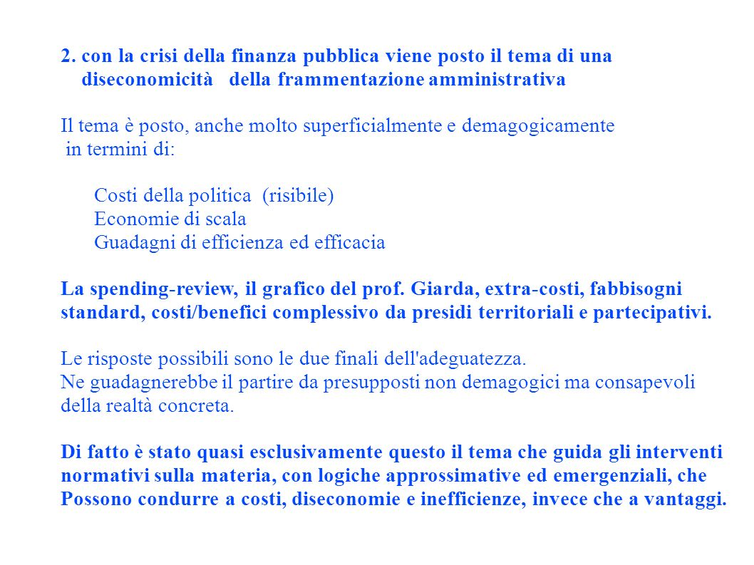 2. con la crisi della finanza pubblica viene posto il tema di una diseconomicità della frammentazione amministrativa Il tema è posto, anche molto supe