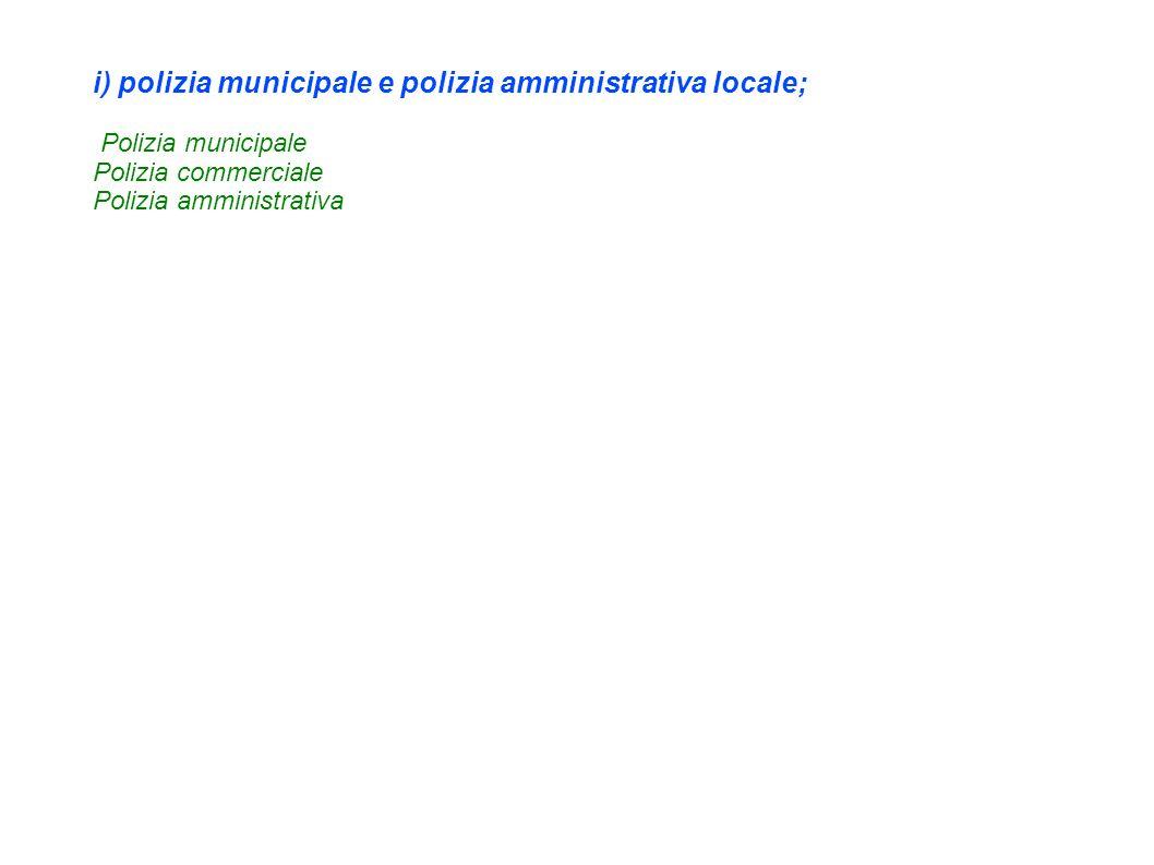i) polizia municipale e polizia amministrativa locale; Polizia municipale Polizia commerciale Polizia amministrativa