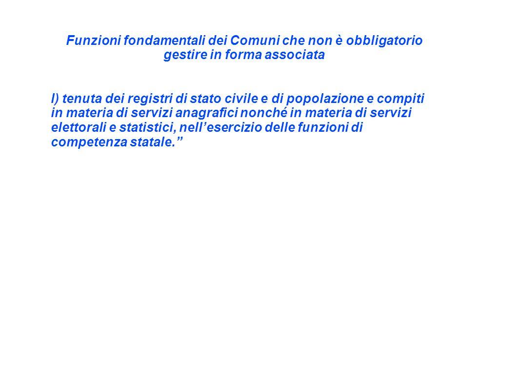 Funzioni fondamentali dei Comuni che non è obbligatorio gestire in forma associata l) tenuta dei registri di stato civile e di popolazione e compiti i