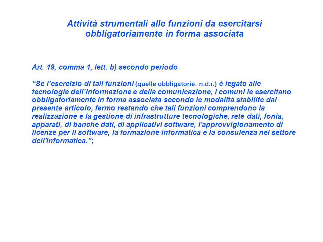 Attività strumentali alle funzioni da esercitarsi obbligatoriamente in forma associata Art. 19, comma 1, lett. b) secondo periodo Se lesercizio di tal