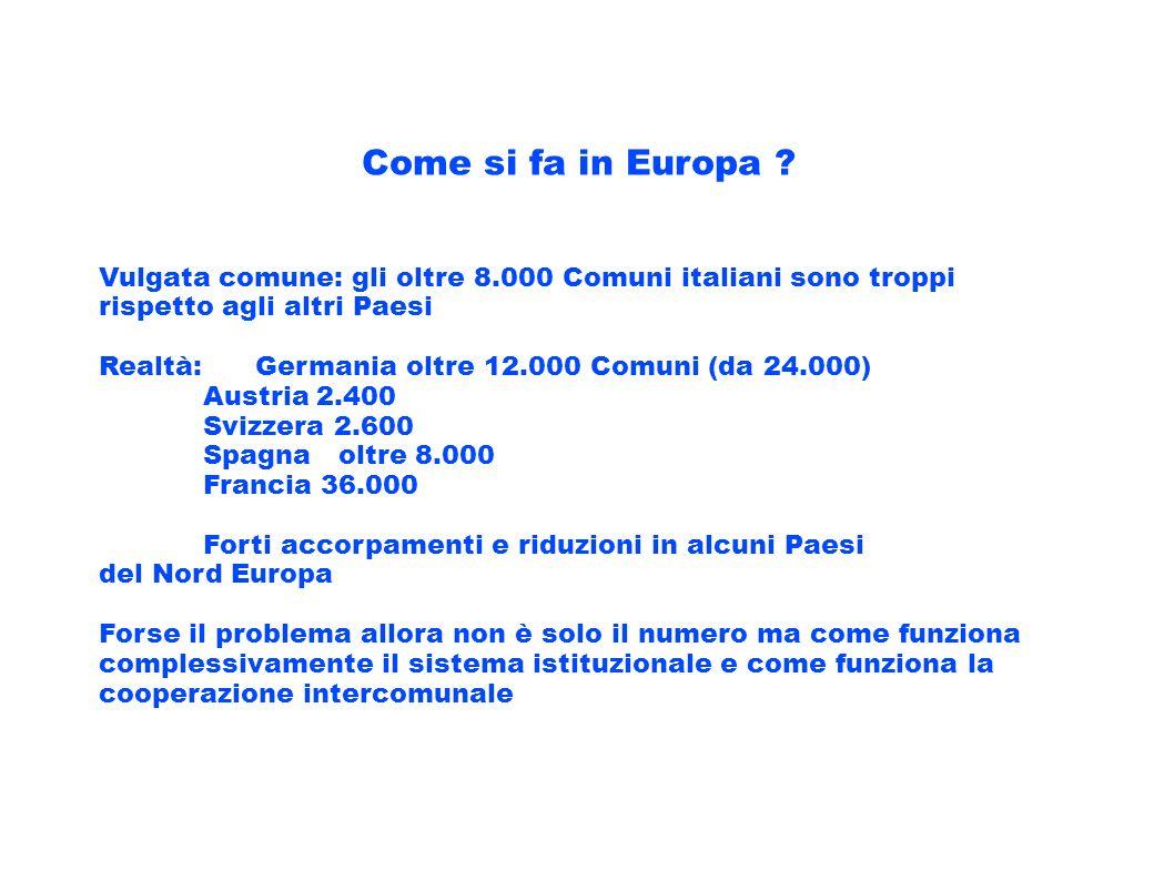 Come si fa in Europa ? Vulgata comune: gli oltre 8.000 Comuni italiani sono troppi rispetto agli altri Paesi Realtà: Germania oltre 12.000 Comuni (da