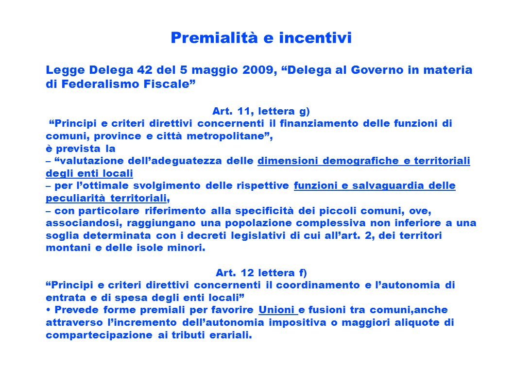 Premialità e incentivi Legge Delega 42 del 5 maggio 2009, Delega al Governo in materia di Federalismo Fiscale Art. 11, lettera g) Principi e criteri d