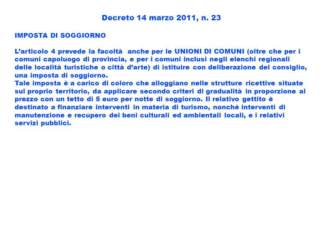 Decreto 14 marzo 2011, n. 23 IMPOSTA DI SOGGIORNO Larticolo 4 prevede la facoltà anche per le UNIONI DI COMUNI (oltre che per i comuni capoluogo di pr
