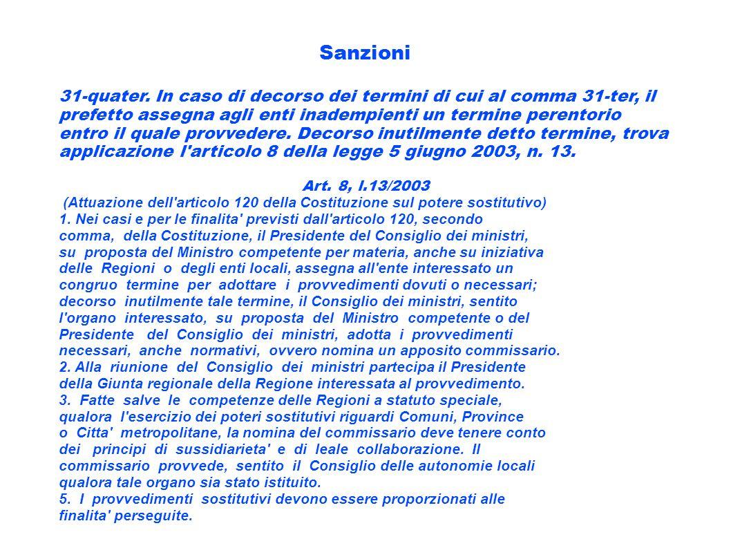 Sanzioni 31-quater. In caso di decorso dei termini di cui al comma 31-ter, il prefetto assegna agli enti inadempienti un termine perentorio entro il q