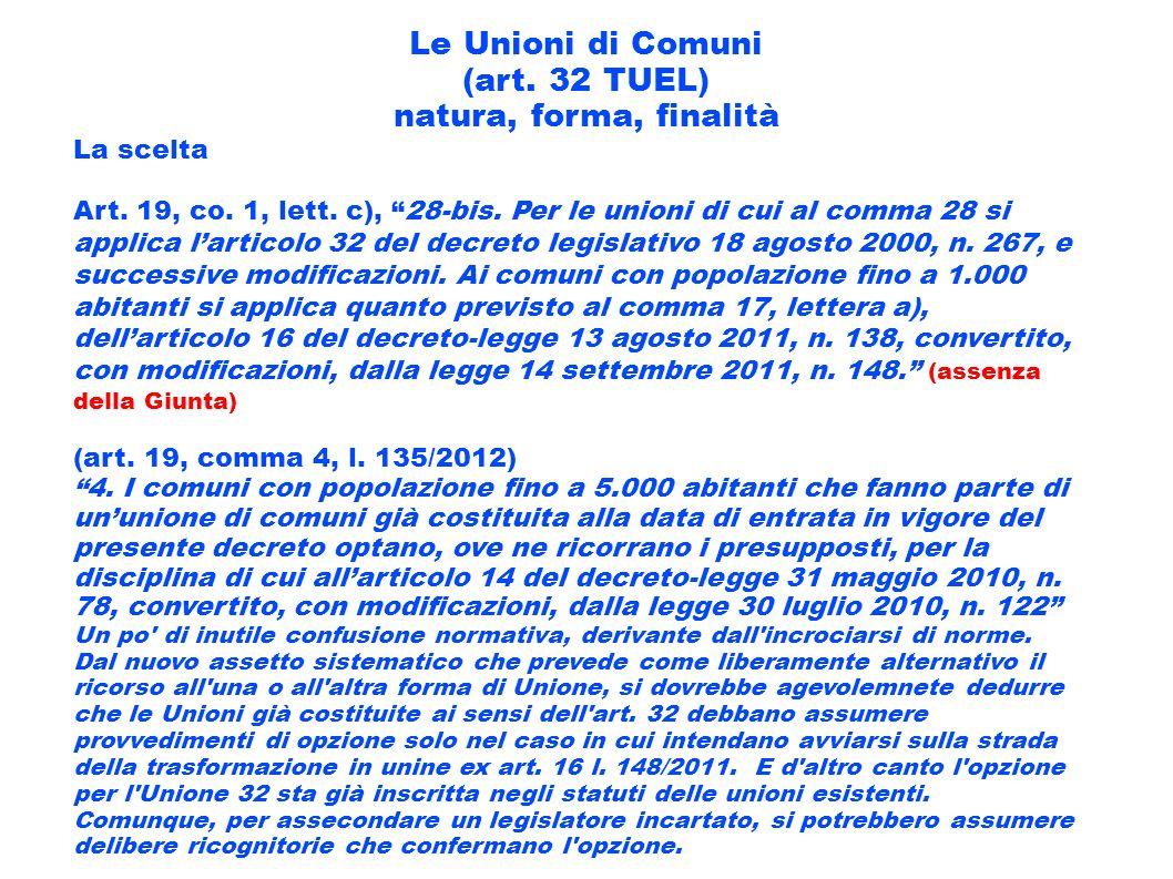 Le Unioni di Comuni (art. 32 TUEL) natura, forma, finalità La scelta Art. 19, co. 1, lett. c), 28-bis. Per le unioni di cui al comma 28 si applica lar