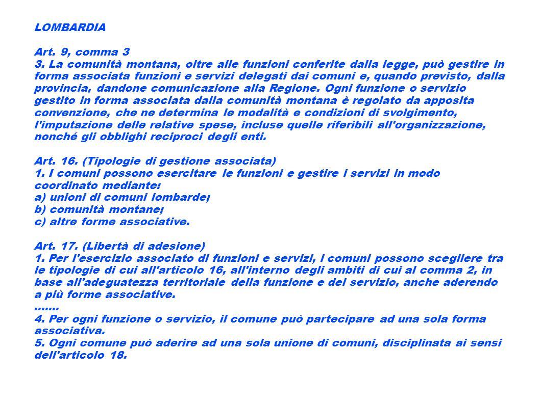 LOMBARDIA Art. 9, comma 3 3. La comunità montana, oltre alle funzioni conferite dalla legge, può gestire in forma associata funzioni e servizi delegat