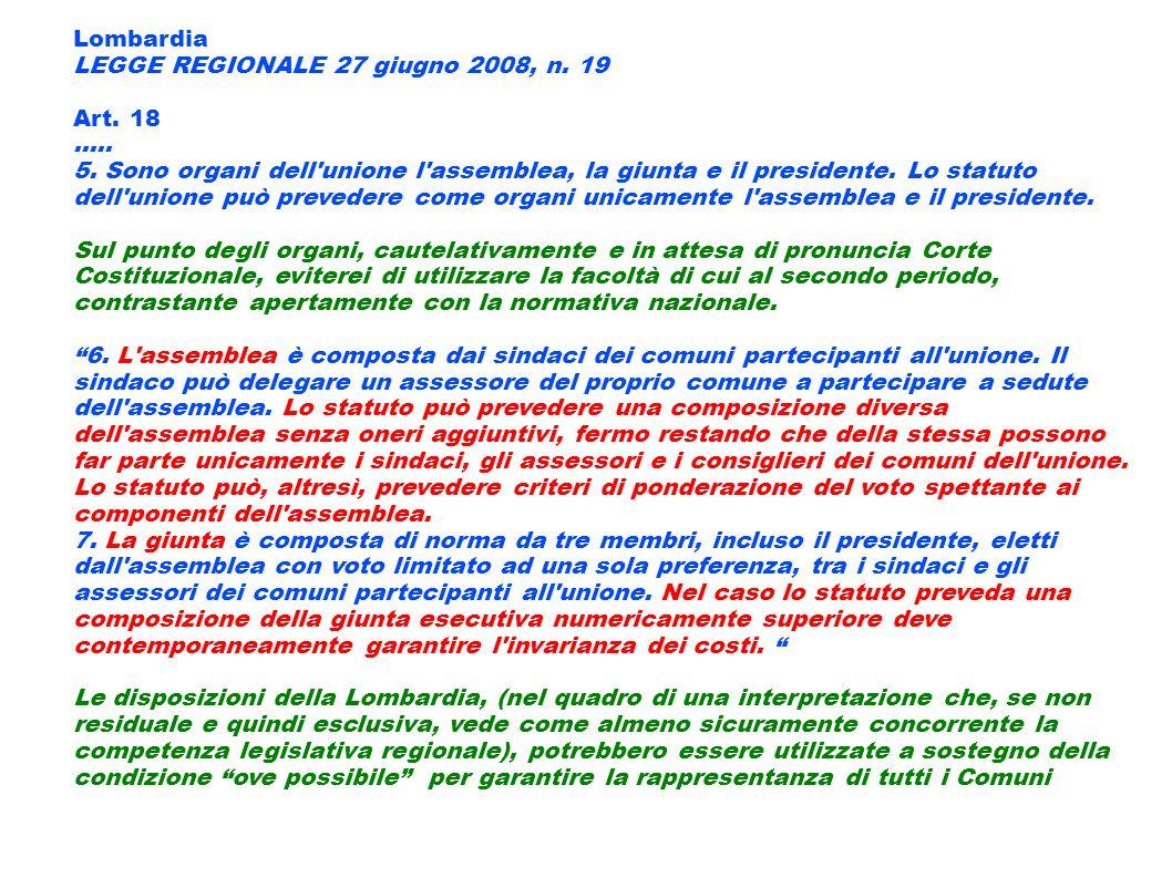 Lombardia LEGGE REGIONALE 27 giugno 2008, n. 19 Art. 18..... 5. Sono organi dell'unione l'assemblea, la giunta e il presidente. Lo statuto dell'unione