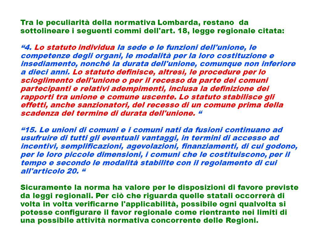 Tra le peculiarità della normativa Lombarda, restano da sottolineare i seguenti commi dell'art. 18, legge regionale citata: 4. Lo statuto individua la
