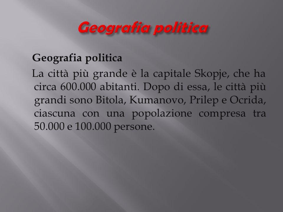 Geografia politica La città più grande è la capitale Skopje, che ha circa 600.000 abitanti.