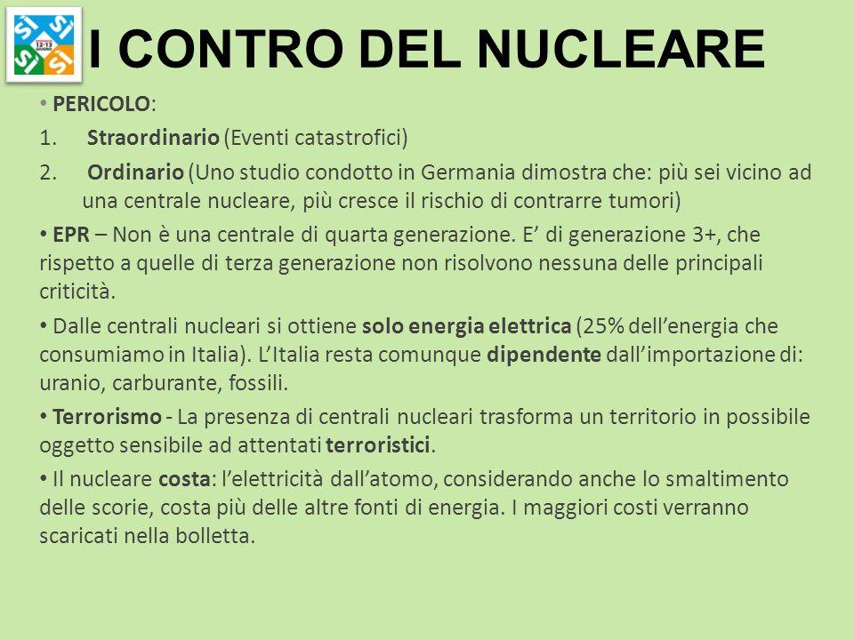 I CONTRO DEL NUCLEARE PERICOLO: 1. Straordinario (Eventi catastrofici) 2. Ordinario (Uno studio condotto in Germania dimostra che: più sei vicino ad u