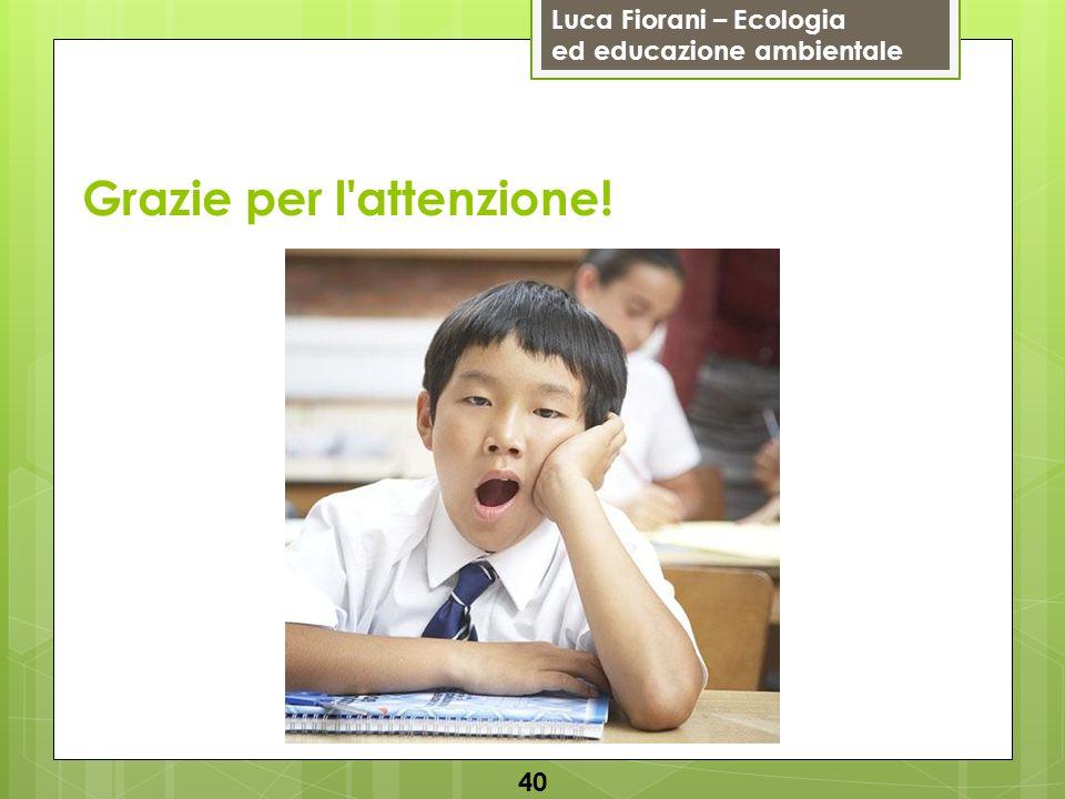 Luca Fiorani – Ecologia ed educazione ambientale Grazie per l attenzione! 40