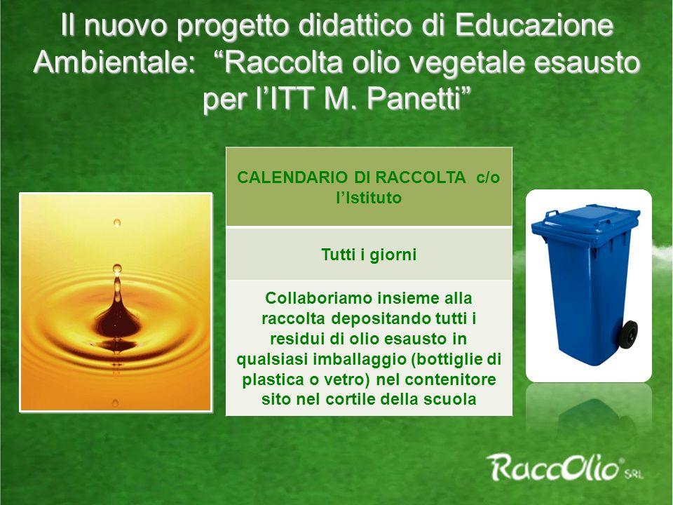 Il nuovo progetto didattico di Educazione Ambientale: Raccolta olio vegetale esausto per lITT M. Panetti CALENDARIO DI RACCOLTA c/o lIstituto Tutti i