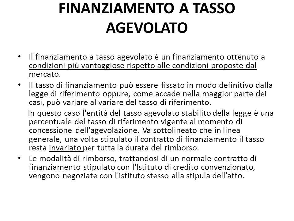 FINANZIAMENTO A TASSO AGEVOLATO Il finanziamento a tasso agevolato è un finanziamento ottenuto a condizioni più vantaggiose rispetto alle condizioni p