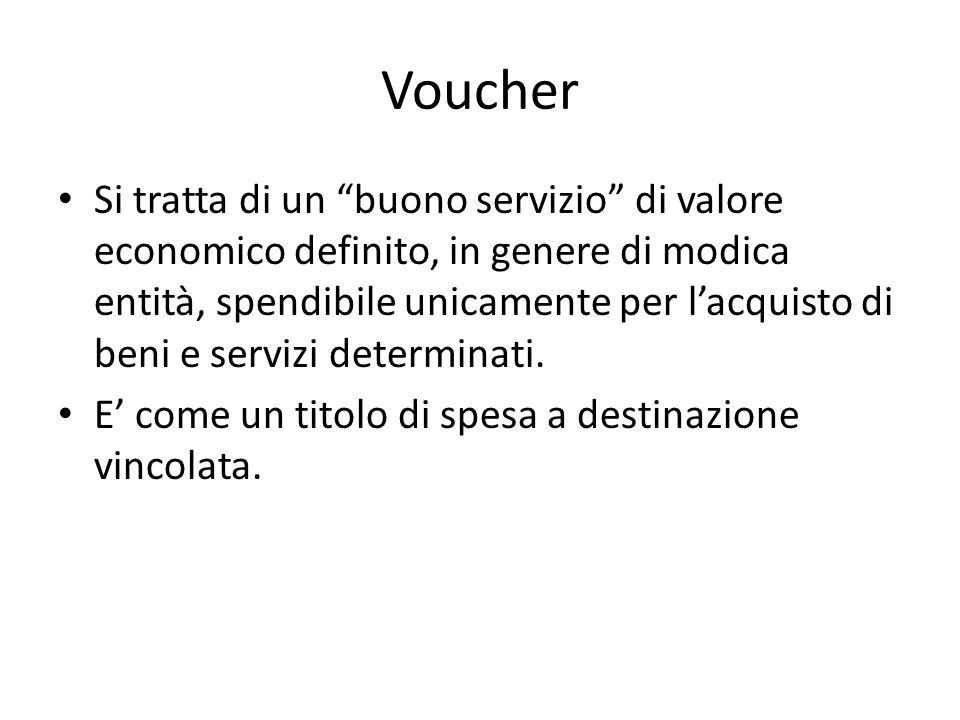 Voucher Si tratta di un buono servizio di valore economico definito, in genere di modica entità, spendibile unicamente per lacquisto di beni e servizi