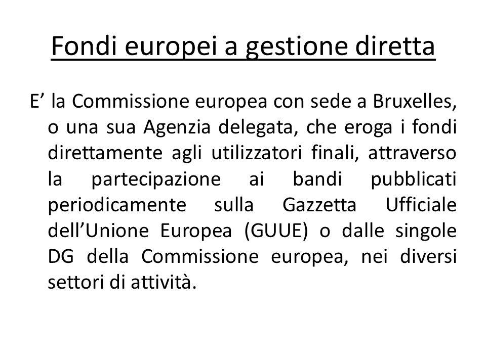 Fondi europei a gestione diretta E la Commissione europea con sede a Bruxelles, o una sua Agenzia delegata, che eroga i fondi direttamente agli utiliz