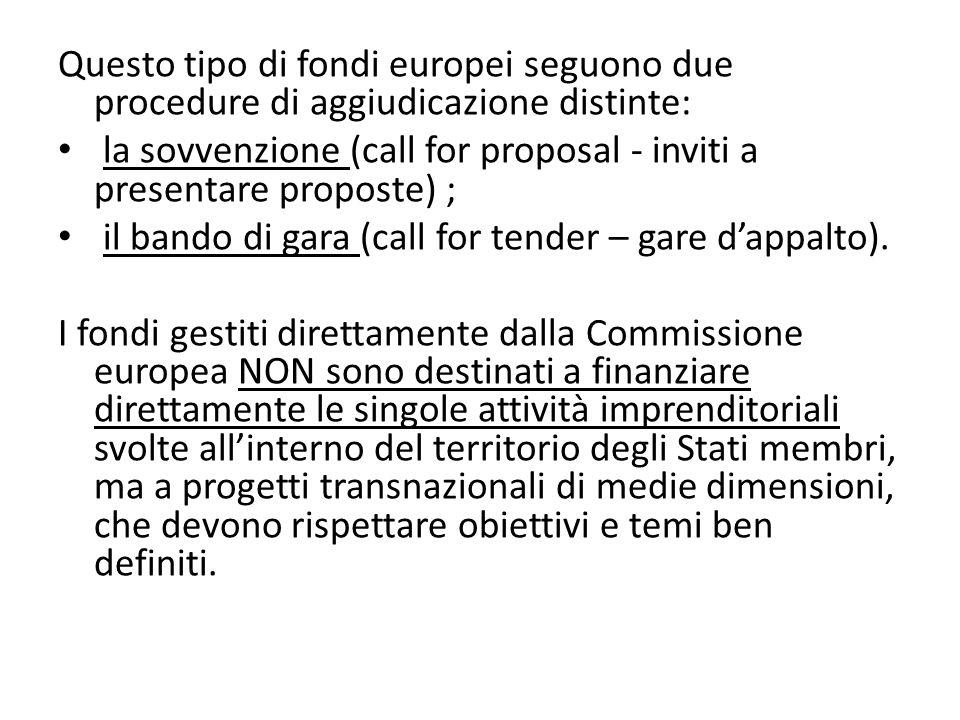 Questo tipo di fondi europei seguono due procedure di aggiudicazione distinte: la sovvenzione (call for proposal - inviti a presentare proposte) ; il