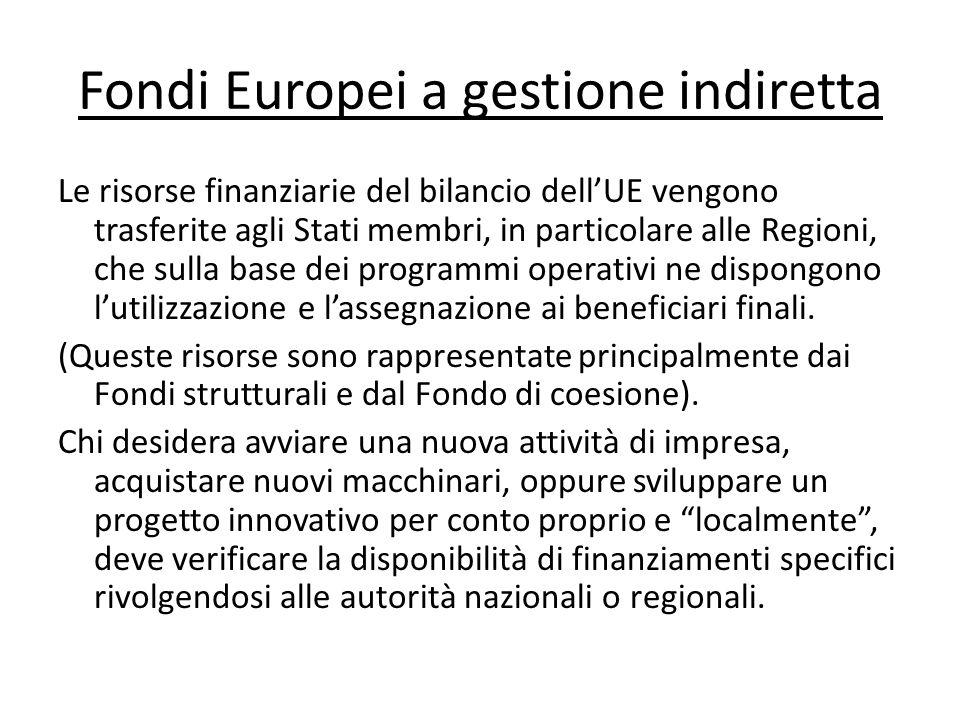 Fondi Europei a gestione indiretta Le risorse finanziarie del bilancio dellUE vengono trasferite agli Stati membri, in particolare alle Regioni, che s