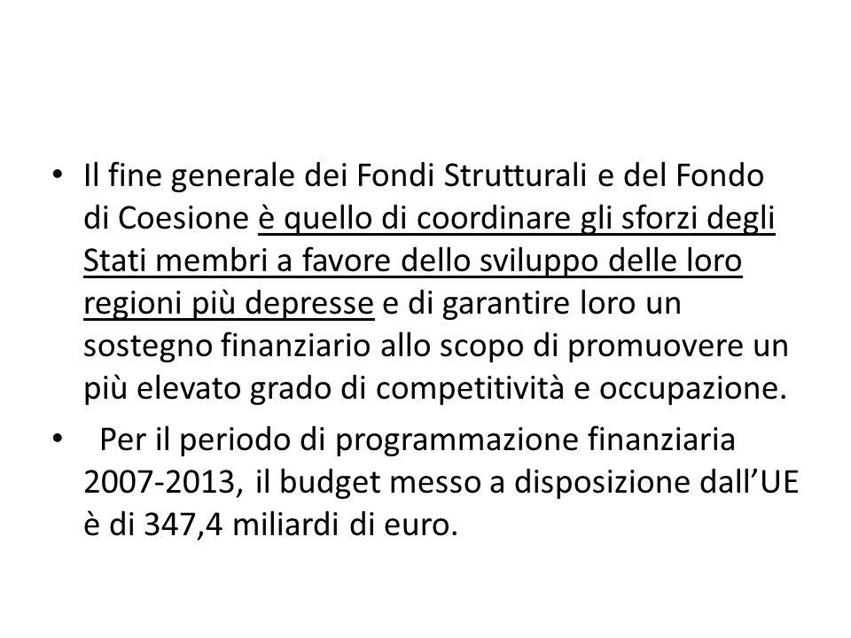 Il fine generale dei Fondi Strutturali e del Fondo di Coesione è quello di coordinare gli sforzi degli Stati membri a favore dello sviluppo delle loro