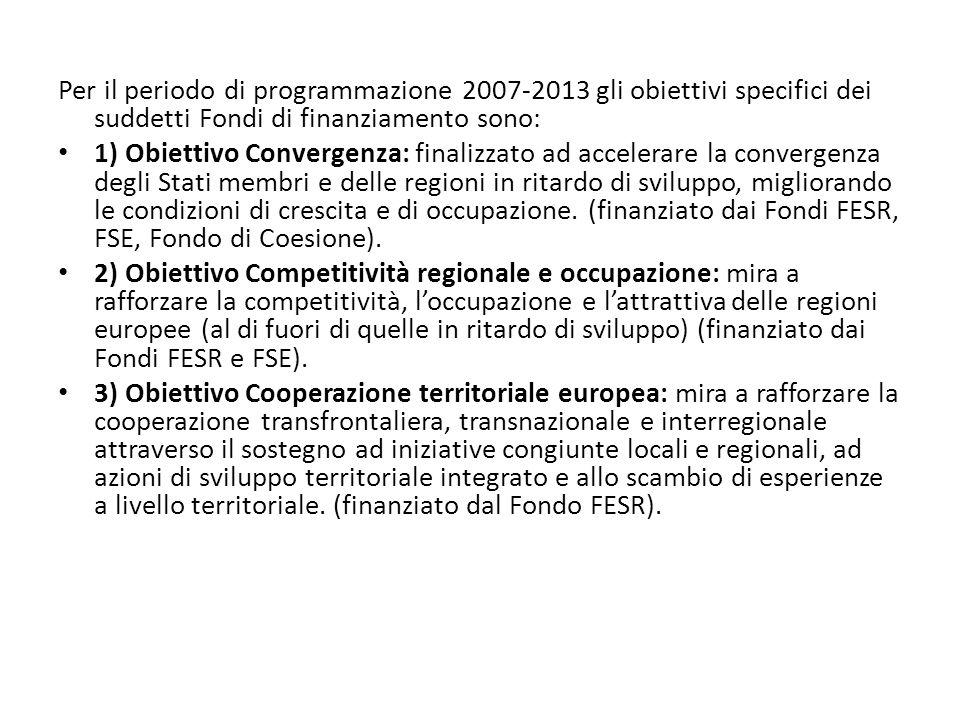 Per il periodo di programmazione 2007-2013 gli obiettivi specifici dei suddetti Fondi di finanziamento sono: 1) Obiettivo Convergenza: finalizzato ad