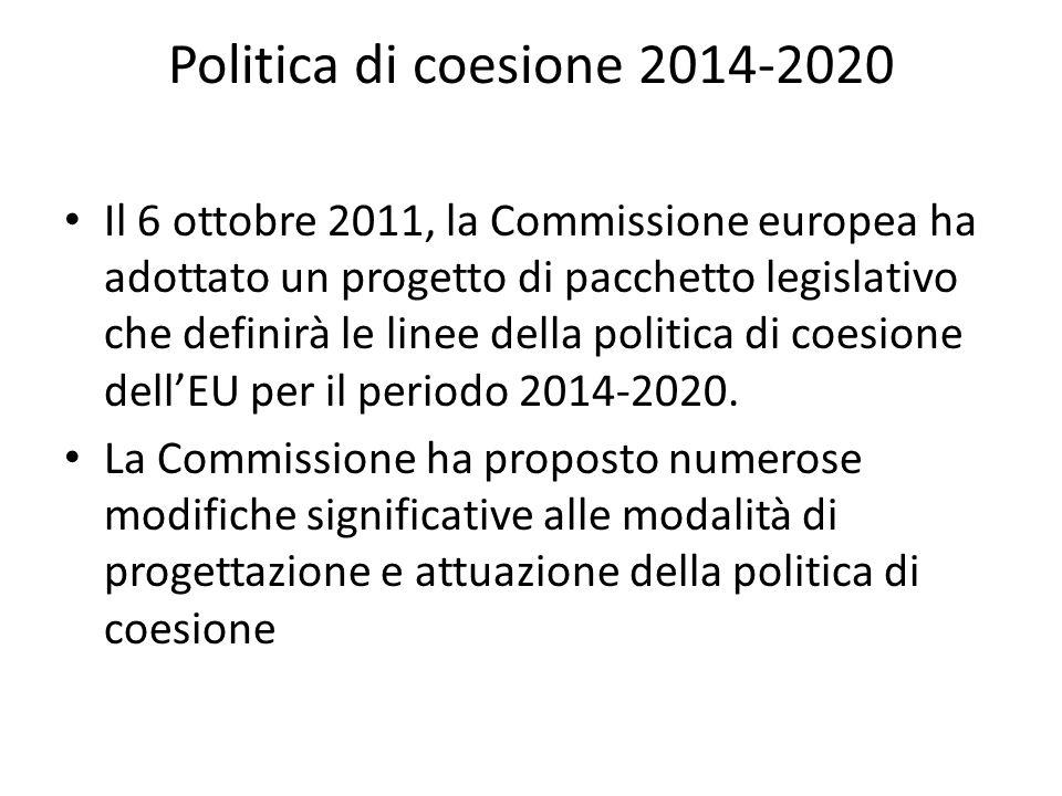 Politica di coesione 2014-2020 Il 6 ottobre 2011, la Commissione europea ha adottato un progetto di pacchetto legislativo che definirà le linee della