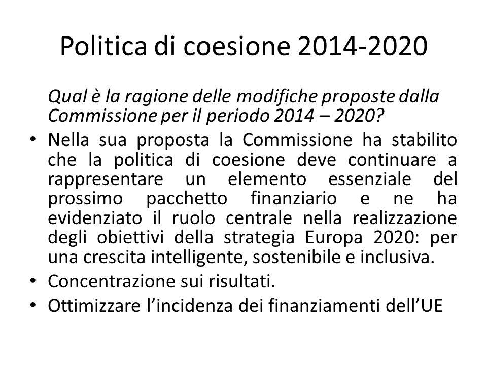 Politica di coesione 2014-2020 Qual è la ragione delle modifiche proposte dalla Commissione per il periodo 2014 – 2020? Nella sua proposta la Commissi