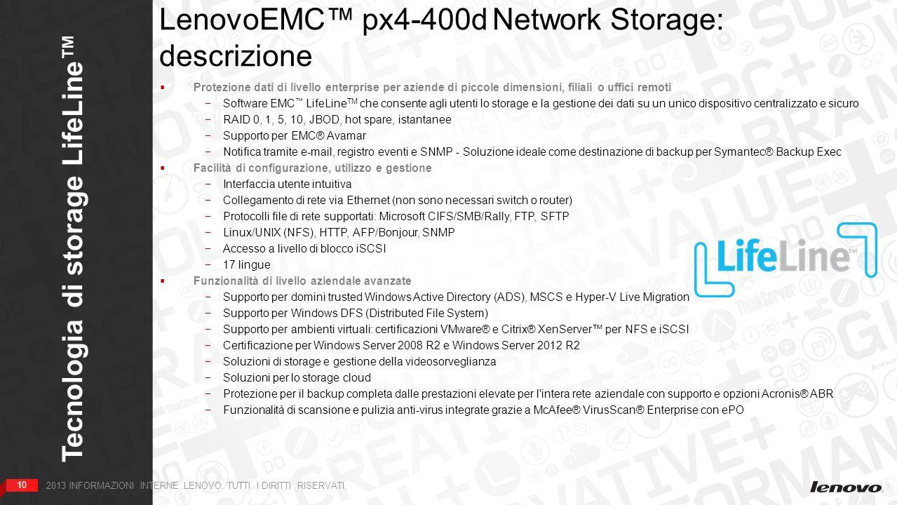 10 Tecnologia di storage LifeLine 10 2013 INFORMAZIONI INTERNE LENOVO. TUTTI I DIRITTI RISERVATI. LenovoEMC px4-400d Network Storage: descrizione Solu