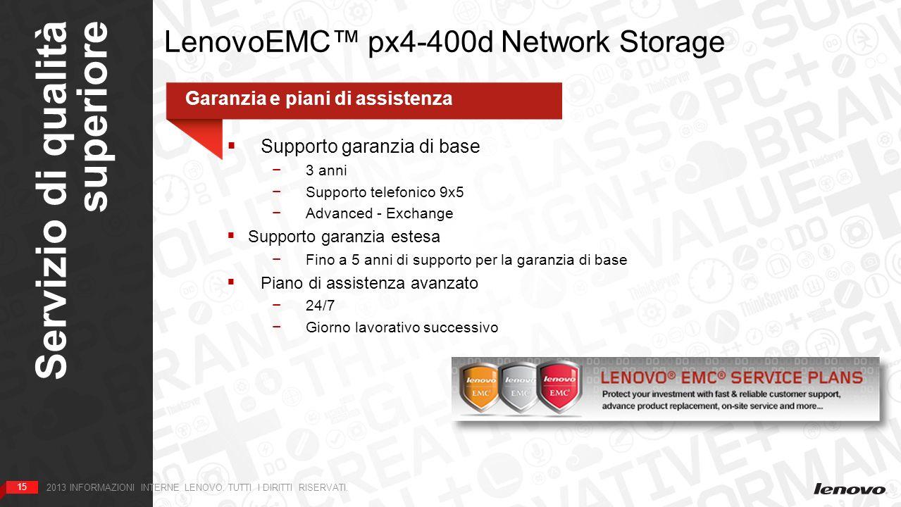 15 Servizio di qualità superiore 15 2013 INFORMAZIONI INTERNE LENOVO. TUTTI I DIRITTI RISERVATI. LenovoEMC px4-400d Network Storage Garanzia e piani d
