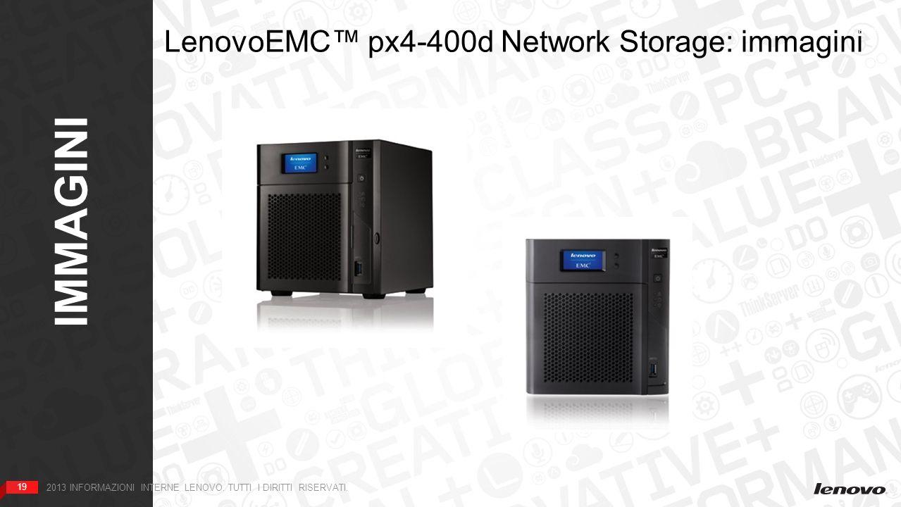 19 IMMAGINI 19 2013 INFORMAZIONI INTERNE LENOVO. TUTTI I DIRITTI RISERVATI. LenovoEMC px4-400d Network Storage: immagini HOME
