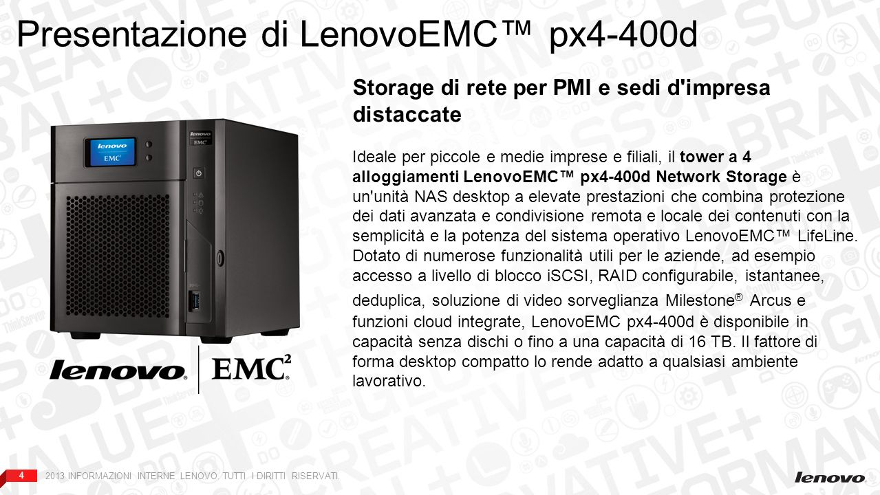 44 Backup dei server Backup del PC Backup NAS Presentazione di LenovoEMC px4-400d Storage di rete per PMI e sedi d'impresa distaccate Ideale per picco