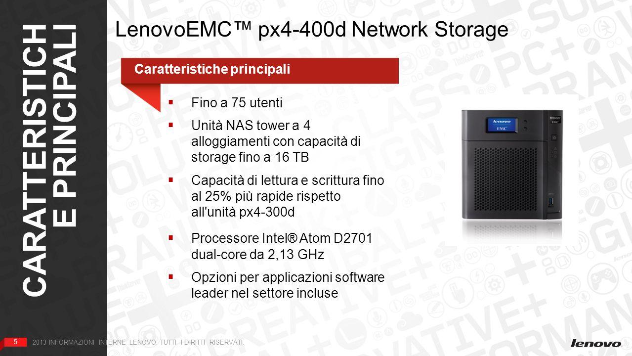5 CARATTERISTICH E PRINCIPALI 5 2013 INFORMAZIONI INTERNE LENOVO. TUTTI I DIRITTI RISERVATI. LenovoEMC px4-400d Network Storage Caratteristiche princi