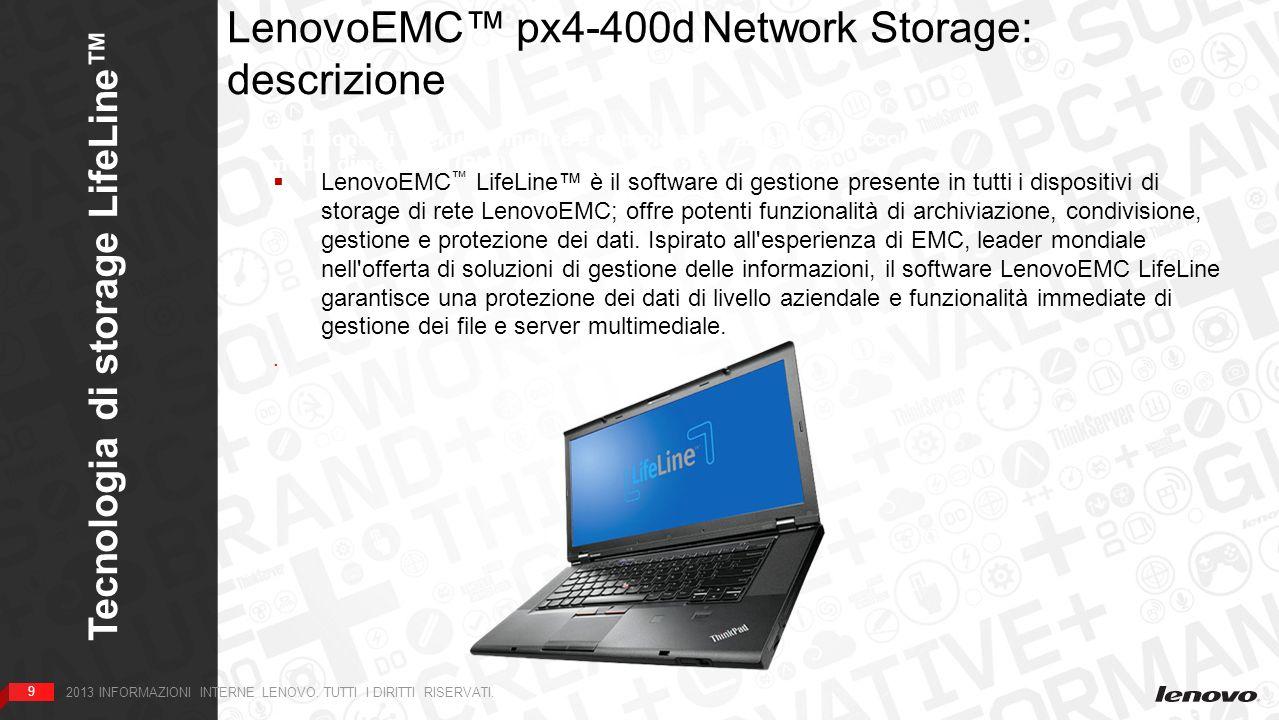 10 Tecnologia di storage LifeLine 10 2013 INFORMAZIONI INTERNE LENOVO.