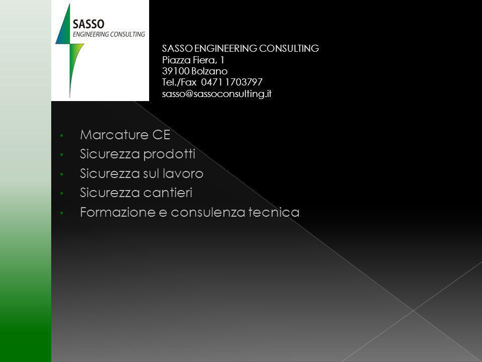 Marcature CE Sicurezza prodotti Sicurezza sul lavoro Sicurezza cantieri Formazione e consulenza tecnica SASSO ENGINEERING CONSULTING Piazza Fiera, 1 39100 Bolzano Tel./Fax 0471 1703797 sasso@sassoconsulting.it