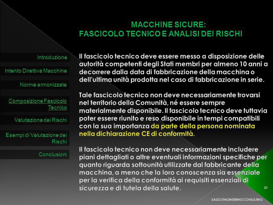 MACCHINE SICURE: FASCICOLO TECNICO E ANALISI DEI RISCHI Introduzione Intento Direttiva Macchine Norme armonizzate Composizione Fascicolo Tecnico Valutazione dei Rischi SASSO ENGINEERING CONSULTING 25 Esempi di Valutazione dei Rischi Conclusioni