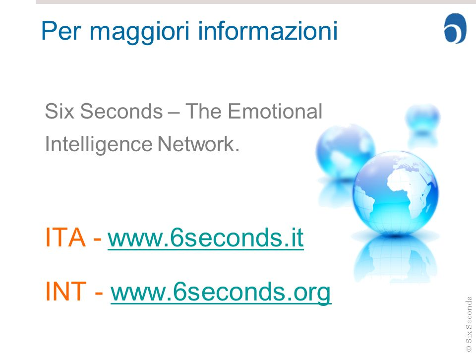 © Six Seconds Per maggiori informazioni Six Seconds – The Emotional Intelligence Network. ITA - www.6seconds.it www.6seconds.it INT - www.6seconds.org