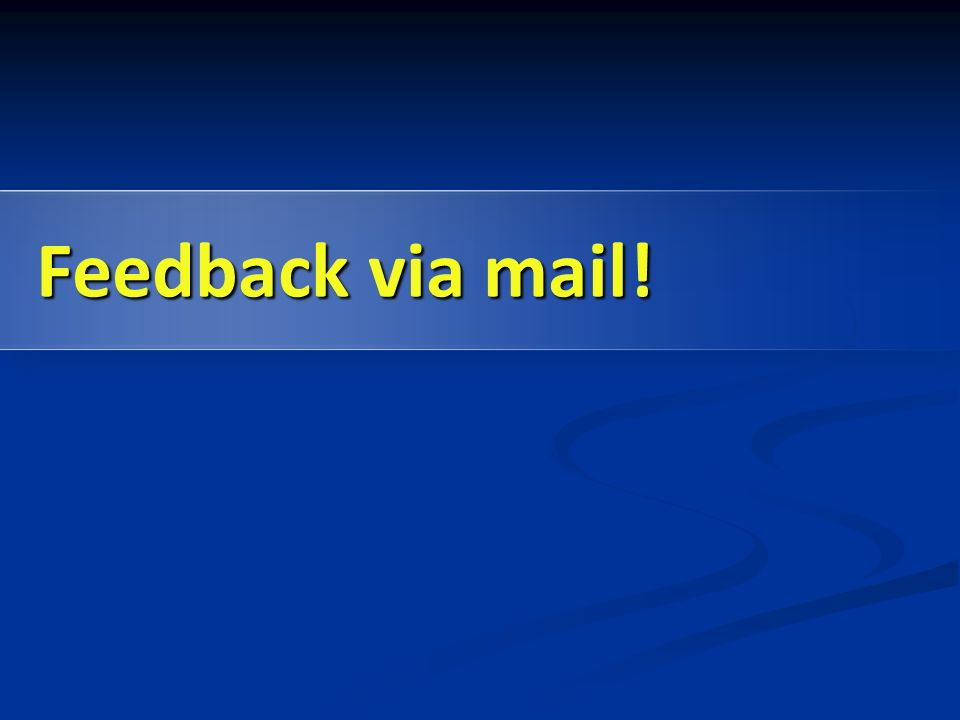 Feedback via mail!
