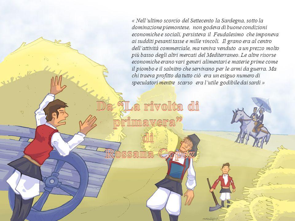 « Nellultimo scorcio del Settecento la Sardegna, sotto la dominazione piemontese, non godeva di buone condizioni economiche e sociali, persisteva il F