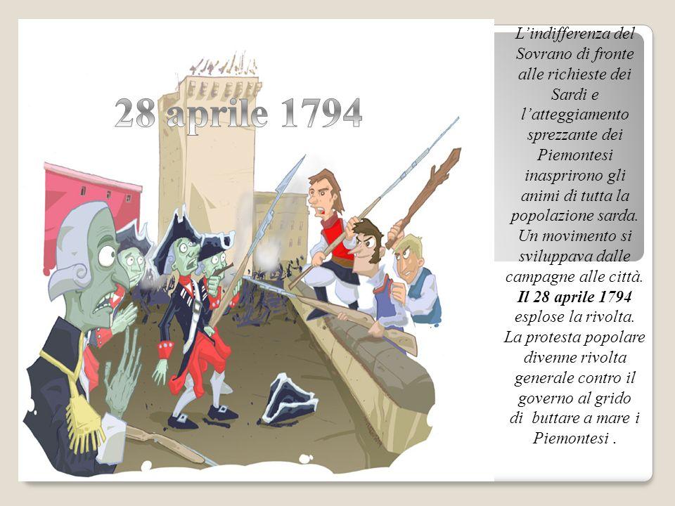 Lindifferenza del Sovrano di fronte alle richieste dei Sardi e latteggiamento sprezzante dei Piemontesi inasprirono gli animi di tutta la popolazione