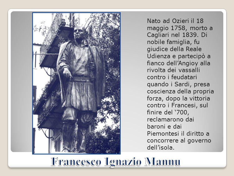 Nato ad Ozieri il 18 maggio 1758, morto a Cagliari nel 1839. Di nobile famiglia, fu giudice della Reale Udienza e partecipò a fianco dellAngioy alla r