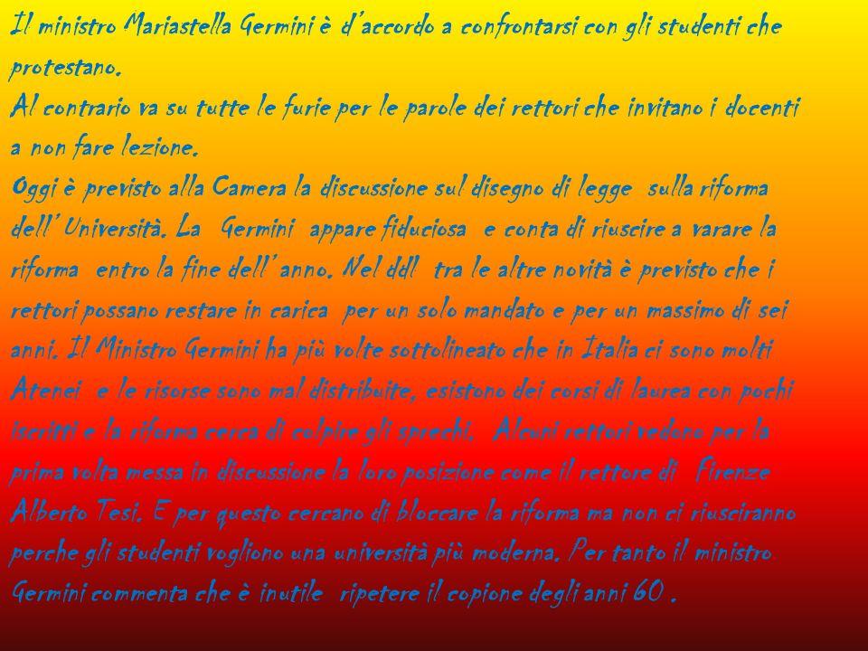 Il ministro Mariastella Germini è daccordo a confrontarsi con gli studenti che protestano. Al contrario va su tutte le furie per le parole dei rettori