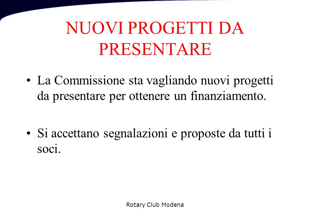 NUOVI PROGETTI DA PRESENTARE La Commissione sta vagliando nuovi progetti da presentare per ottenere un finanziamento.