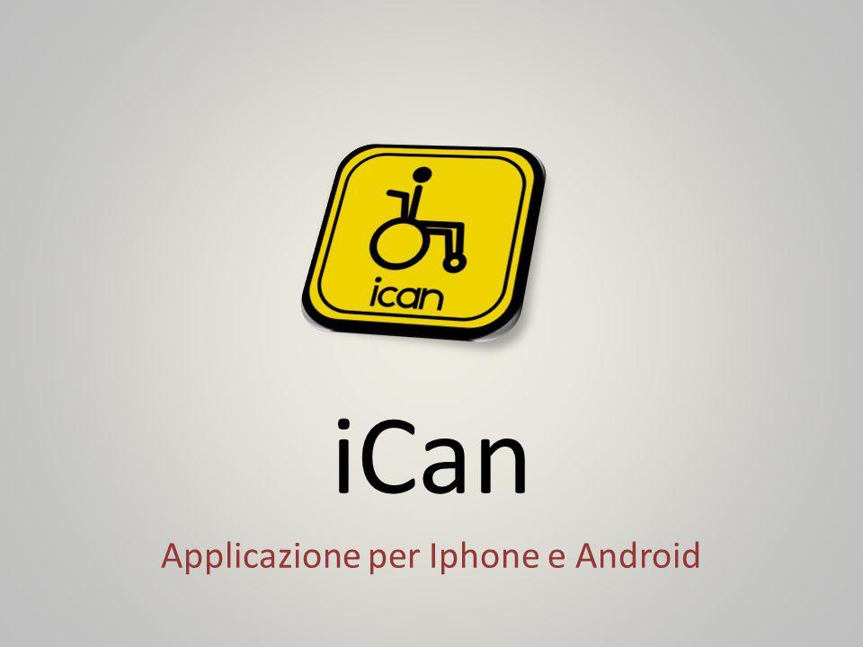 Descrizione dellapplicazione iCan è unapplicazione per Iphone e Android che indica in vari modi i luoghi che sono accessibili alle persone disabili.